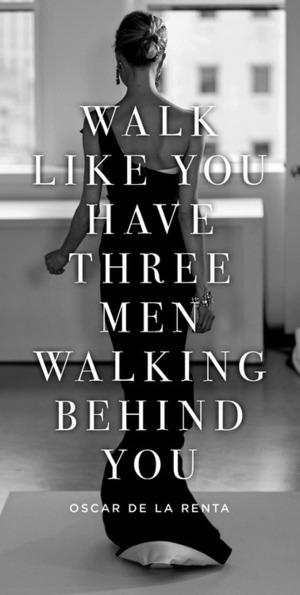 Camina como si tuviera tres hombres que caminaban detrás de usted.