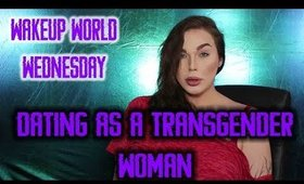 Dating As A Transgender Woman - WakeUp World Wednesdays