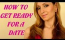 How To Get Ready For A Date : Makeup, Hair and Outfit