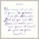 Water your own grass xoxo