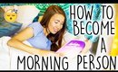How To Be A Morning Person!