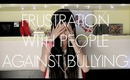 Frustration W/ People Against Bullying • MichelleA ☠