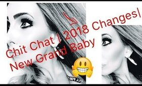 CHIT CHAT | 2018 CHANNEL CHANGES | NEW GRAND BABY