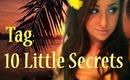 TAG ♡ 10 Little Secrets!!