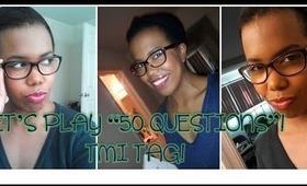 Tag!: The TMI Tag (50 QUESTIONS!)