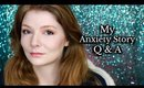 My Anxiety Story | Q & A
