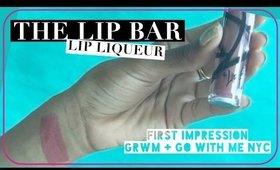 GRWM: THE LIP BAR LIP LIQUEUR // First Impression + Go With Me NYC