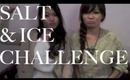 CHALLENGE TIME! Salt and Ice?!