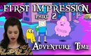 part 2: Girl watches 'adventure time' for the first time ever