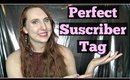 The Perfect Subscriber Tag | Am I A Good Subscriber?