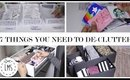 7 THINGS YOU NEED TO DE-CLUTTER! | NEW YEAR ORGANIZATION TIPS