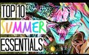 Top 10 Summer Essentials - Beauty, Nails, Fashion & More!