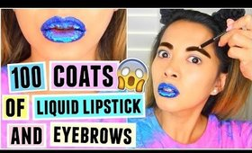 100 COATS OF LIQUID LIPSTICK AND EYEBROWS!